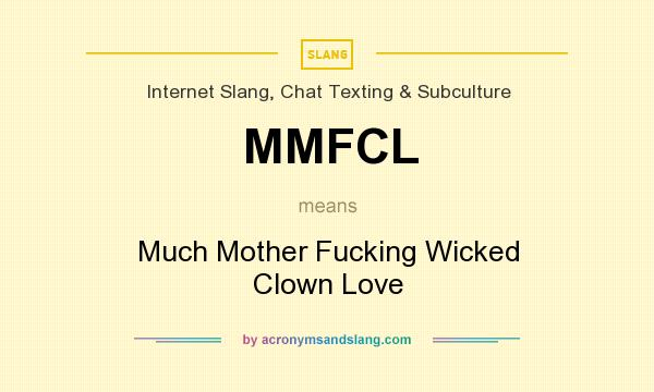 What does MMFCL mean? It stands for Much Mother Fucking Wicked Clown Love