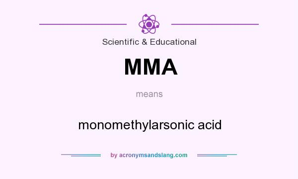 What does MMA mean? It stands for monomethylarsonic acid