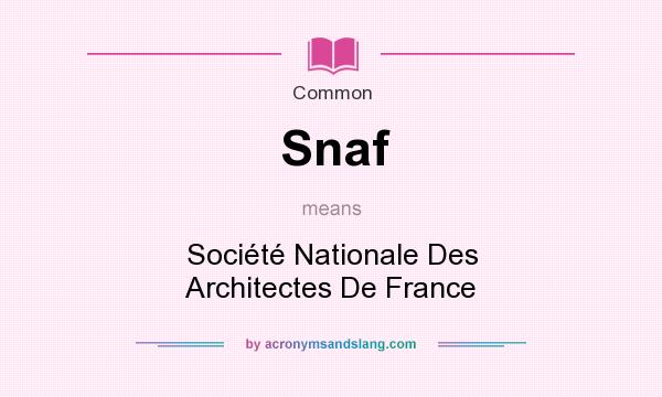 What does Snaf mean? It stands for Soci�t� Nationale Des Architectes De France