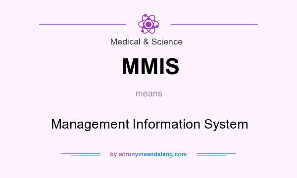 What does MMIS mean? It stands for Management Information System