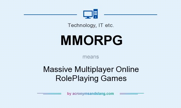 What does MMORPG mean? It stands for Massive Multiplayer Online RolePlaying Games