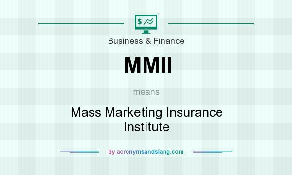 What does MMII mean? It stands for Mass Marketing Insurance Institute