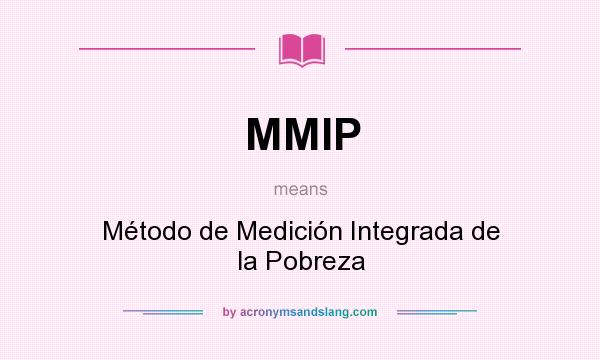 What does MMIP mean? It stands for Método de Medición Integrada de la Pobreza