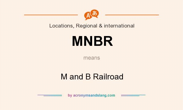 What does MNBR mean? It stands for M and B Railroad