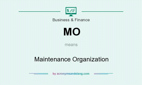 What does MO mean? It stands for Maintenance Organization