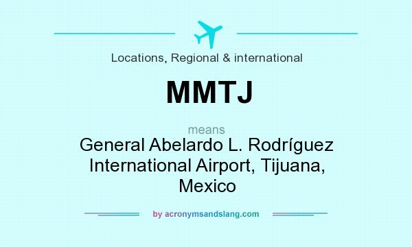 What does MMTJ mean? It stands for General Abelardo L. Rodríguez International Airport, Tijuana, Mexico
