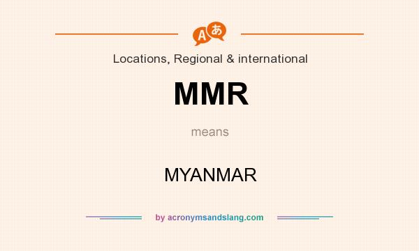 What does MMR mean? It stands for MYANMAR