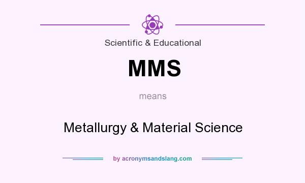 What does MMS mean? It stands for Metallurgy & Material Science