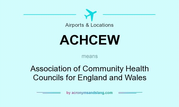 What does ACHCEW mean? It stands for Association of Community Health Councils for England and Wales