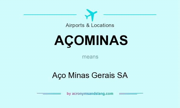 What does AÇOMINAS mean? It stands for Aço Minas Gerais SA