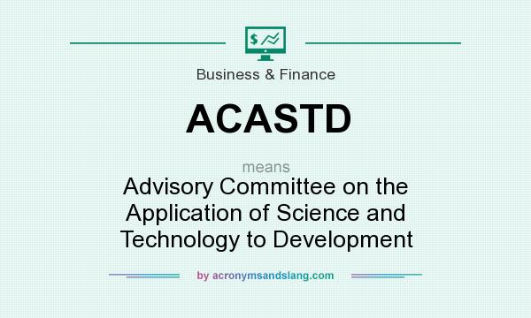 What does ACASTD mean? It stands for Advisory Committee on the Application of Science and Technology to Development