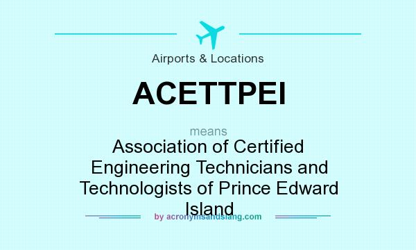 What does ACETTPEI mean? It stands for Association of Certified Engineering Technicians and Technologists of Prince Edward Island