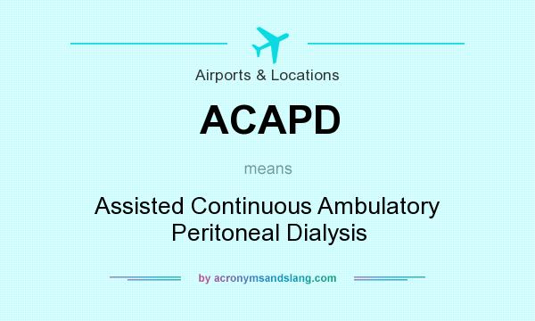What does ACAPD mean? It stands for Assisted Continuous Ambulatory Peritoneal Dialysis