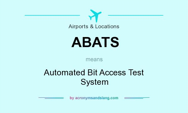 What does ABATS mean? It stands for Automated Bit Access Test System