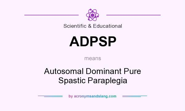 What does ADPSP mean? It stands for Autosomal Dominant Pure Spastic Paraplegia