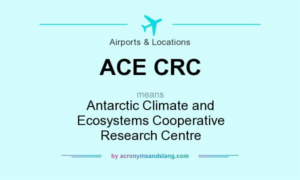 What does ACE CRC mean? It stands for Antarctic Climate and Ecosystems Cooperative Research Centre