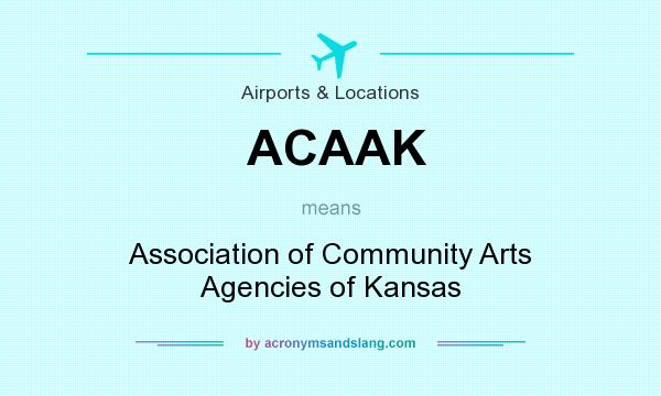 What does ACAAK mean? It stands for Association of Community Arts Agencies of Kansas