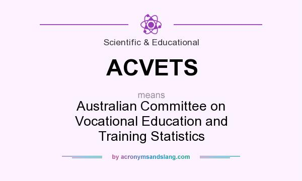 What does ACVETS mean? It stands for Australian Committee on Vocational Education and Training Statistics