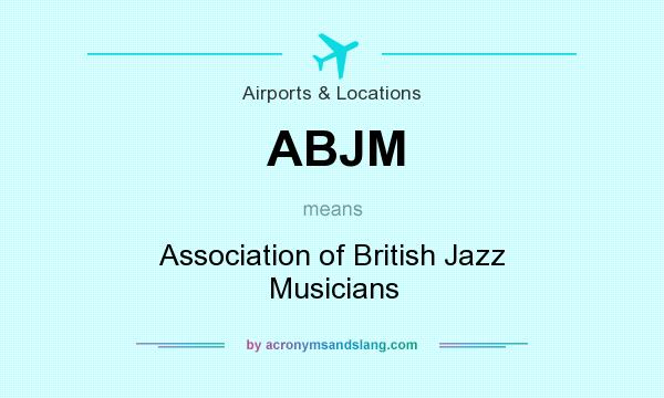 What does ABJM mean? It stands for Association of British Jazz Musicians