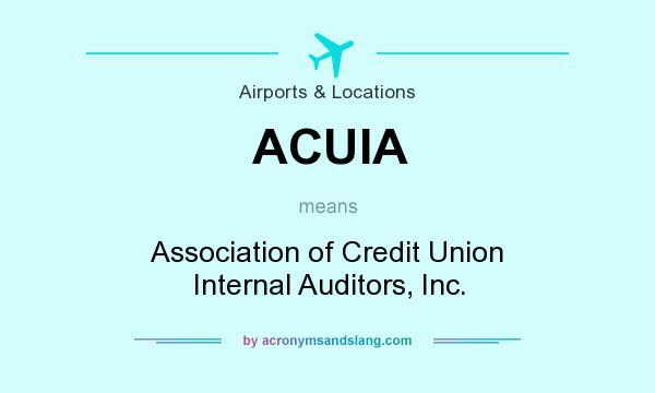 What does ACUIA mean? It stands for Association of Credit Union Internal Auditors, Inc.
