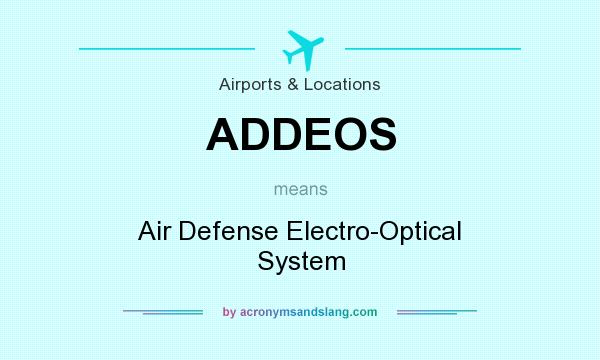 What does ADDEOS mean? It stands for Air Defense Electro-Optical System