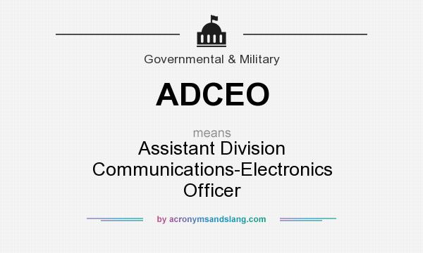 What does ADCEO mean? It stands for Assistant Division Communications-Electronics Officer