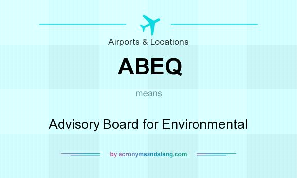 What does ABEQ mean? It stands for Advisory Board for Environmental