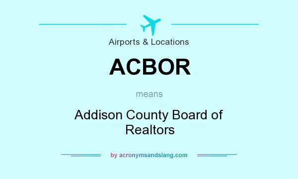 What does ACBOR mean? It stands for Addison County Board of Realtors