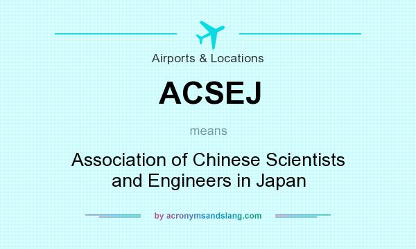 What does ACSEJ mean? It stands for Association of Chinese Scientists and Engineers in Japan
