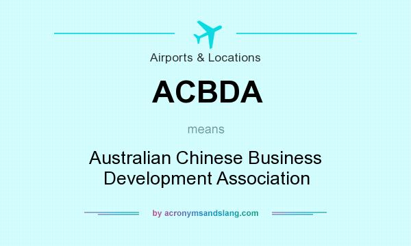 What does ACBDA mean? It stands for Australian Chinese Business Development Association