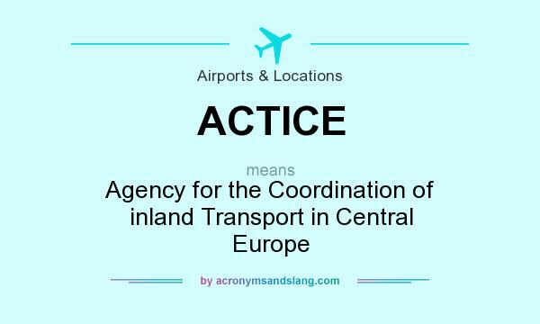 What does ACTICE mean? It stands for Agency for the Coordination of inland Transport in Central Europe