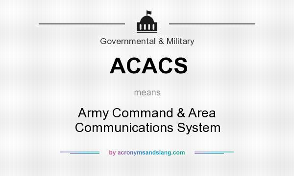 What does ACACS mean? It stands for Army Command & Area Communications System