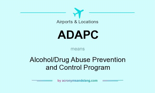 an overview of the alcohol and drug abuse prevention and control program adapcp Abuse prevention and control programs (adapcps)  task review, stress  management education,  ing for np and alcohol and drug abuse patients.