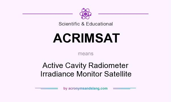 What does ACRIMSAT mean? It stands for Active Cavity Radiometer Irradiance Monitor Satellite