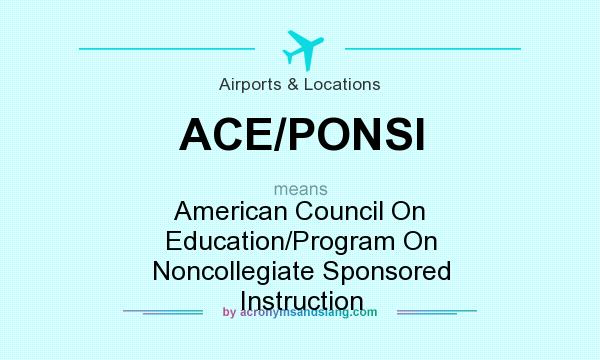 What does ACE/PONSI mean? It stands for American Council On Education/Program On Noncollegiate Sponsored Instruction