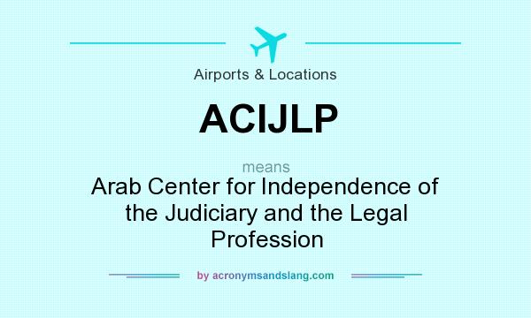 What does ACIJLP mean? It stands for Arab Center for Independence of the Judiciary and the Legal Profession