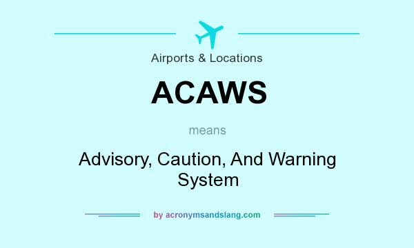 What does ACAWS mean? It stands for Advisory, Caution, And Warning System