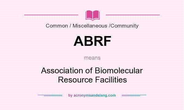 What does ABRF mean? It stands for Association of Biomolecular Resource Facilities