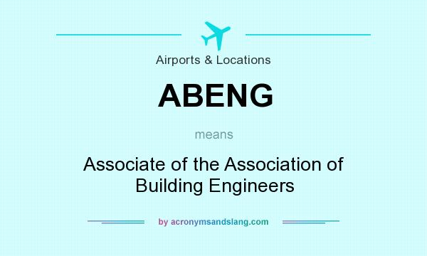 What does ABENG mean? It stands for Associate of the Association of Building Engineers