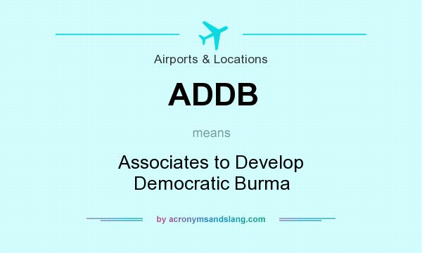 What does ADDB mean? It stands for Associates to Develop Democratic Burma