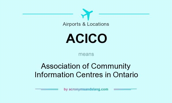 What does ACICO mean? It stands for Association of Community Information Centres in Ontario