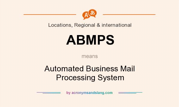 What does ABMPS mean? It stands for Automated Business Mail Processing System