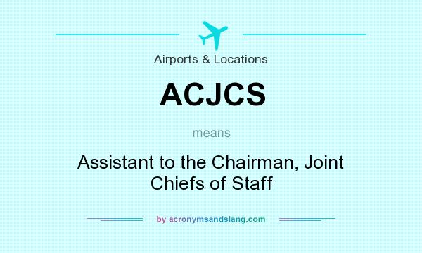 What does ACJCS mean? It stands for Assistant to the Chairman, Joint Chiefs of Staff