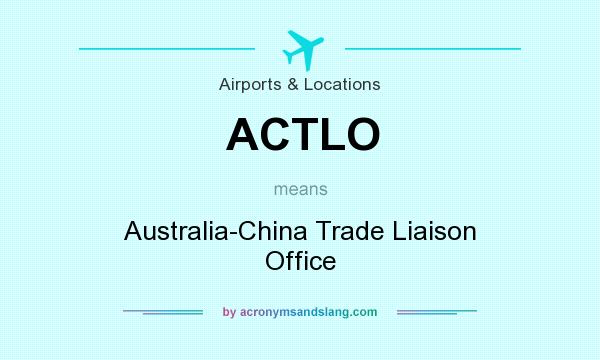 What does ACTLO mean? It stands for Australia-China Trade Liaison Office