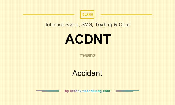 What does ACDNT mean? It stands for Accident