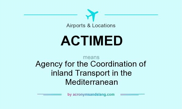 What does ACTIMED mean? It stands for Agency for the Coordination of inland Transport in the Mediterranean