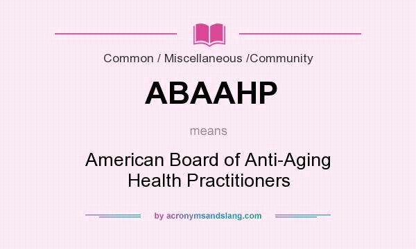 What does ABAAHP mean? It stands for American Board of Anti-Aging Health Practitioners