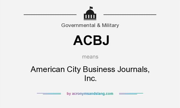 What does ACBJ mean? It stands for American City Business Journals, Inc.