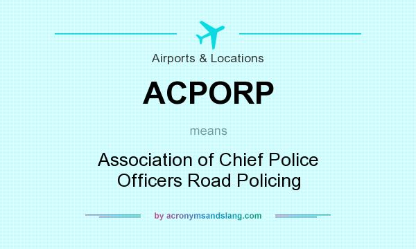 What does ACPORP mean? It stands for Association of Chief Police Officers Road Policing