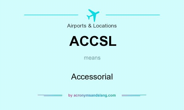 What does ACCSL mean? It stands for Accessorial
